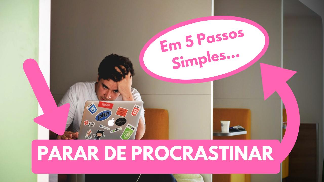 Como parar de procrastinar nos estudos em 5 passos 👣 simples!