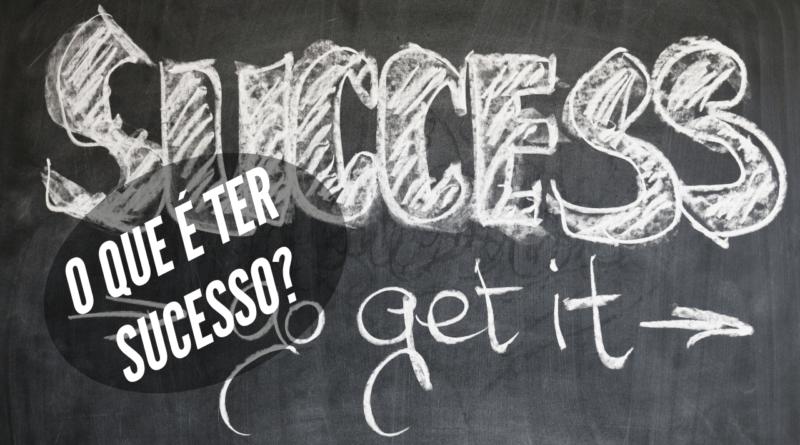 o que é ter sucesso pra você