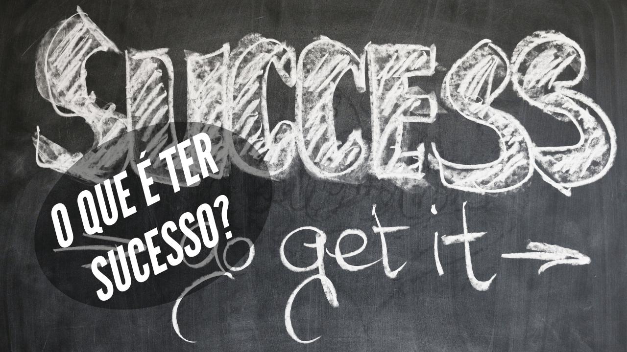 O que é ter sucesso pra você?