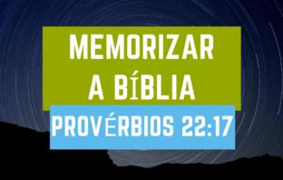 COMO MEMORIZAR A BÍBLIA – Provérbio 22:17 da Bíblia Sagrada