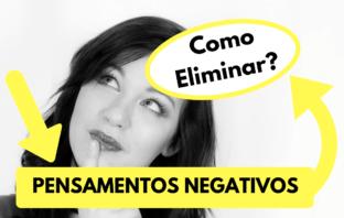 Como eliminar pensamentos negativos