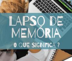 O Que É Lapso de Memória?