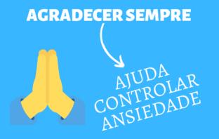 AGRADECER SEMPRE Ajuda a Controlar a Ansiedade