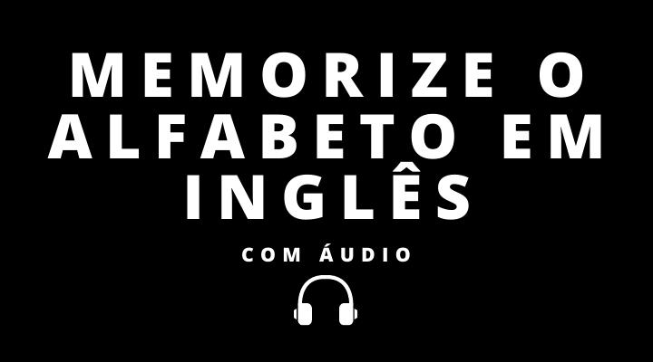 memorizar alfabeto inglês com áudio
